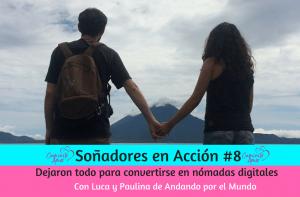 Entrevista #8 Soñadores en Acción: Dejaron todo para convertirse en nómadas digitales