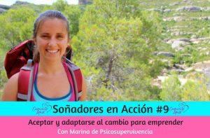 Entrevista #9 Soñadores en Acción: Aceptar y adaptarnos al cambio para emprender con Marina de Psicosupervivencia