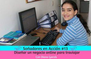 Entrevista Soñadores en Acción #13: Diseñar un negocio online para traviajar con Diana Garcés